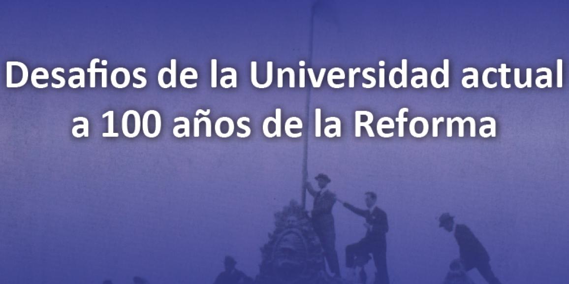 Charla inter-universitaria: Desafíos de la universidad actual, a 100 años de la reforma universitaria
